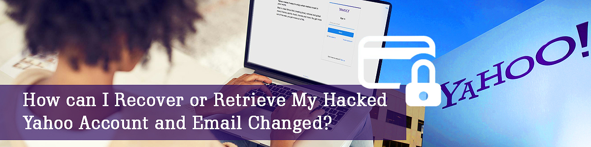 How can I recover or retrieve my hacked Yahoo account and email changed-